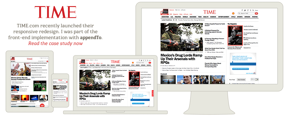TIME.com recently launched their responsive redesign. I was part of the front-end implementation with appendTo. Read the case study now: